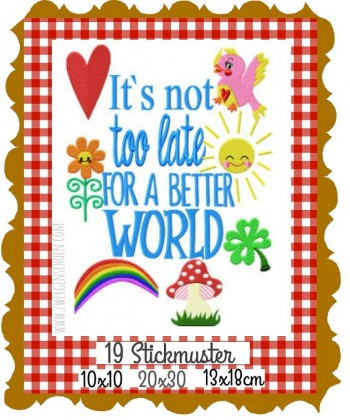 ♥It´s not too late for a better WORLD♥ Stickmuster 10x10 13x18 20x30cm