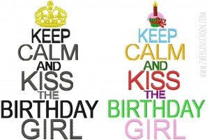 ♥KEEP CALM and KISS the BIRTHDAY GIRL♥ Embroidery FILE 13x18 20x26cm 1€-SPARbie