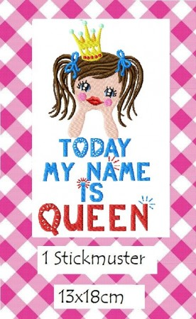 ♥TODAY my NAME is QUEEN♥ Single EMBROIDERY File 13x18cm