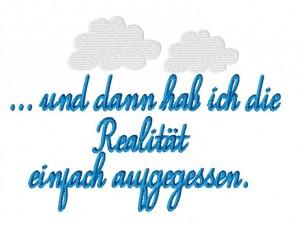 ♥...und dann hab`ich die Realitaet einfach aufgegessen...♥ Embroidery GERMAN