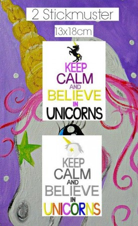 ♥KEEP CALM and BELIEVE in UNICORNS♥ Stickmuster 13x18cm