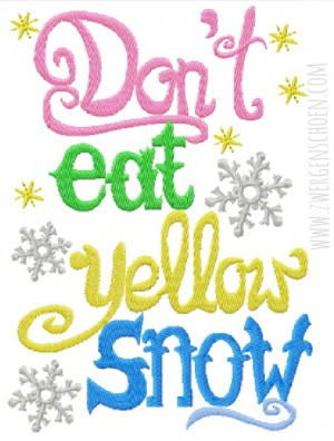 ♥DON`t EAT YELLOW SNOW♥ Embroidery FILE 13x18cm 1€-SPARbie