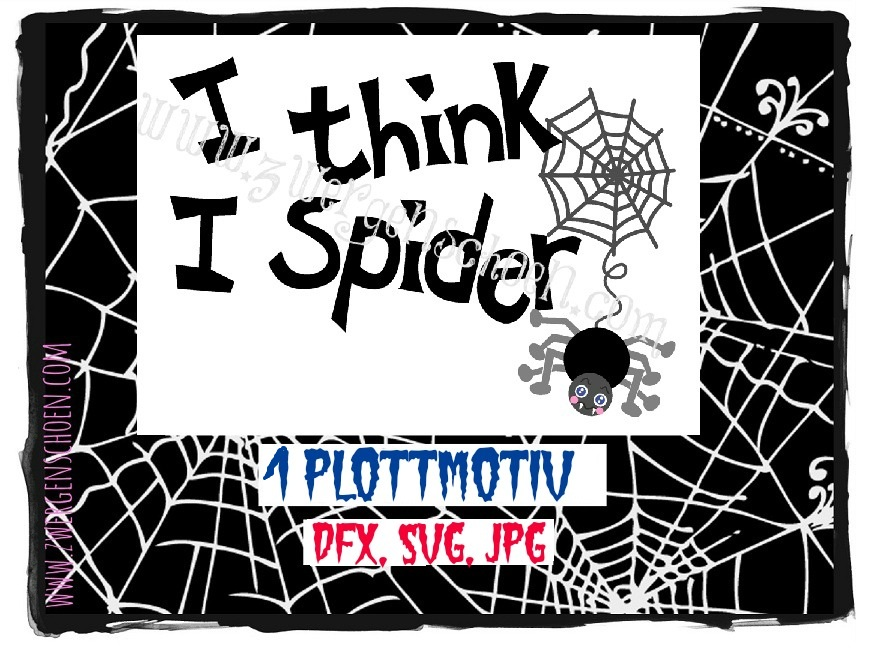 ♥I THINK I SPIDER♥ Plottmotiv SPINNE JPG, SVG, DFX
