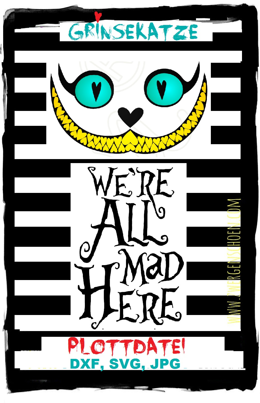 ♥GRINSEKATZE+WE ARE ALL MAD HERE♥ Zwergenschön PLOTTERDATEI Plott